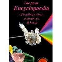 Great Encyclopaedia of Healing Stones, Fragrances & Herbs